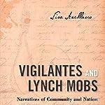 Vigilantes and Lynch Mobs: Narratives of Community and Nation   Lisa Arellano