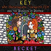 Key the Steampunk Vampire Girl and the Dungeon of Despair | [Becket]