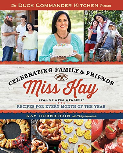 Duck Commander Kitchen Presents Celebrating Family and Friends: Recipes for Every Month of the Year by Kay Robertson