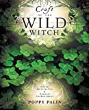 Craft of the Wild Witch: Green Spirituality and Natural Enchantment