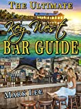 The Ultimate Key West Bar Guide (The Ultimate Bar Guide Series Book 1)