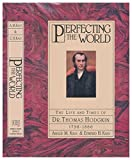 img - for Perfecting the World: The Life and Times of Dr. Thomas Hodgkin 1798-1866 book / textbook / text book