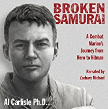 Broken Samurai: A Combat Marine's Journey from Hero to Hitman Audiobook by Al Carlisle Narrated by Zachary Michael