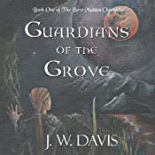 Guardians of the Grove: The Bow Maiden Chronicles, Book 1 | J. W. Davis