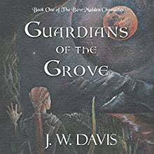 Guardians of the Grove: The Bow Maiden Chronicles, Book 1 (       UNABRIDGED) by J. W. Davis Narrated by D. Gaunt