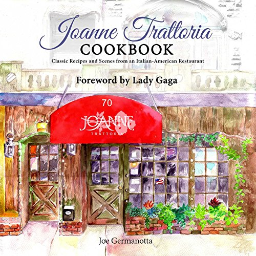 Joanne Trattoria Cookbook: Classic Recipes and Scenes from an Italian American Restaurant by Joe Germanotta