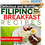 Delicious and Nutritious Filipino Breakfast Recipes: Affordable, Easy and Tasty Meals You Will Love (Bestselling...