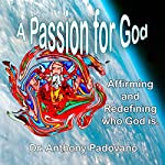 A Passion for God: Affirming and Redefining Who God Is | Anthony Padovano, PhD