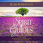 Spirit Guides: 3 Easy Steps to Connecting and Communicating with Your Spirit Helpers: 3 Easy Steps Psychic | Blair Robertson