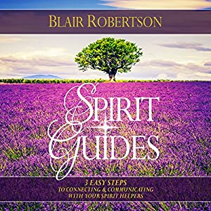 Spirit Guides: 3 Easy Steps to Connecting and Communicating with Your Spirit Helpers Audiobook