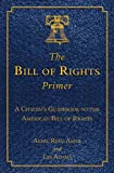 The Bill of Rights Primer: A Citizen's Guidebook to the American Bill of Rights (Citizen's Guidebooks) (1620875721) by Amar, Akhil Reed