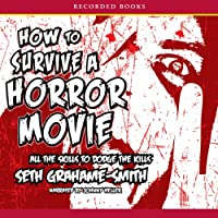 How To Survive a Horror Movie: All the Skills to Dodge the Kills (       UNABRIDGED) by Seth Grahame-Smith Narrated by Johnny Heller
