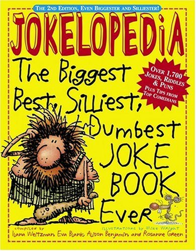 Jokelopedia: The Biggest, Best, Silliest, Dumbest