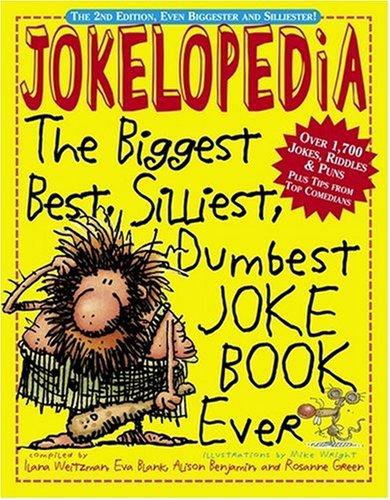 Jokelopedia: The Biggest, Best, Silliest, Dumbest Joke Book Ever