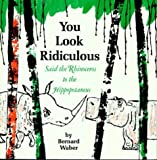 You Look Ridiculous, Said the Rhinoceros to the Hippopotamus (Houghton Mifflin sandpiper books) (0395280079) by Waber, Bernard