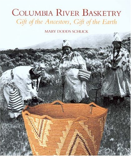 Columbia River Basketry: Gift of the Ancestors, Gift of the Earth (Samuel and Althea Stroum Book)