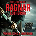 The Legend of Ragnar Lodbrok: Viking King and Warrior | Christopher Van Dyke