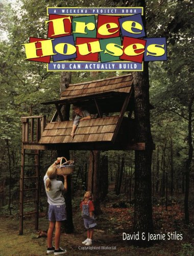 Tree Houses You Can Actually Build: A Weekend Project Book (Stiles, David R. Weekend Project Book Series.) - Houghton Mifflin Company - 0395892732 - ISBN:0395892732