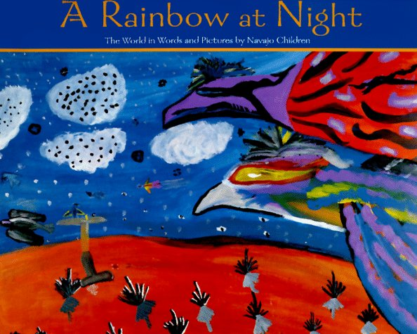A Rainbow at Night: The World in Words and Pictures by Navajo Children, Hucko, Bruce