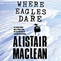 Where Eagles Dare Audiobook by Alistair MacLean Narrated by Jonathan Oliver