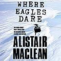 Where Eagles Dare Hörbuch von Alistair MacLean Gesprochen von: Jonathan Oliver