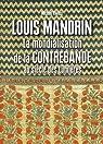 Louis Mandrin : La mondialisation de la contrebande au si�cle des Lumi�res