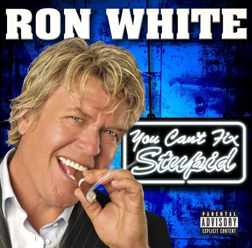 Original album cover of Ron White - You Can't Fix Stupid (Censored Version) by Ron White