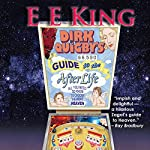 Dirk Quigby's Guide to the Afterlife: All You Need to Know to Choose the Right Heaven, Plus a Five-Star Rating System for Music, Food, Drink, & Accommodations | E. E. King