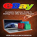 eBay Blackbook: Complete Beginners Guide to Starting Your eBay Business Empire Audiobook by Veronica Mckinnon Narrated by Martin James