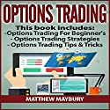 Options Trading: Guide - 3 Manuscripts: A Beginner's Guide to Options Trading, Options Trading Strategies, Options Trading Tips & Tricks Audiobook by Matthew Maybury Narrated by Mark Shumka