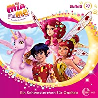 Ein Schwesterchen für Onchao (Mia and Me 27) Hörbuch