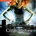 City of Ashes: The Mortal Instruments, Book Two (       UNABRIDGED) by Cassandra Clare Narrated by Natalie Moore
