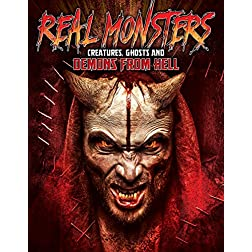 Real Monsters: Creatures, Ghosts, and Demons From Hell