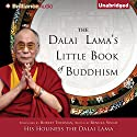 The Dalai Lama's Little Book of Buddhism (       UNABRIDGED) by His Holiness the Dalai Lama, Robert Thurman - foreword, Renuka Singh - editor Narrated by Tom Parks