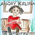 Angry Kelina | Danielle Butts
