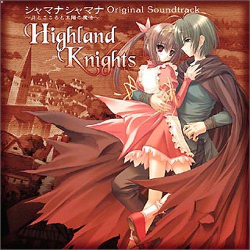 Highland Knights シャマナシャマナ ~月とこころと太陽の魔法~ Original Soundtrack