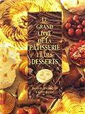 Le Grand Livre de la pâtisserie et des desserts