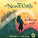 A Dandelion Wish: The Never Girls Series, Book 3 Audiobook by Kiki Thorpe Narrated by Eileen Stevens