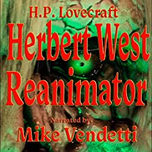 Herbert West: Reanimator (       UNABRIDGED) by H. P. Lovecraft Narrated by Mike Vendetti