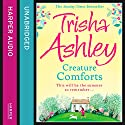 Creature Comforts (       UNABRIDGED) by Trisha Ashley Narrated by Julia Barrie