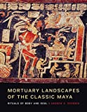 img - for Mortuary Landscapes of the Classic Maya: Rituals of Body and Soul (Linda Schele Series in Maya and Pre-Columbian Studies) book / textbook / text book
