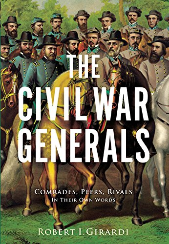 The Civil War Generals: Comrades, Peers, Rivalsin Their Own Words