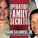 Operation Family Secrets: How a Mobster's Son and the FBI Brought Down Chicago's Murderous Crime Family Audiobook by Frank Calabrese, Jr., Keith Zimmerman, Kent Zimmerman, Paul Pompian Narrated by Todd McLaren