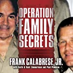 Operation Family Secrets: How a Mobster's Son and the FBI Brought Down Chicago's Murderous Crime Family | Frank Calabrese, Jr.,Keith Zimmerman,Kent Zimmerman,Paul Pompian