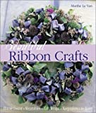 Beautiful Ribbon Crafts: Home Decor * Wearables * Gift Wraps * Keepsakes * & More