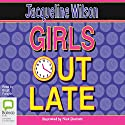 Girls Out Late: Girls, Book 3 Audiobook by Jacqueline Wilson Narrated by Brigit Forsyth