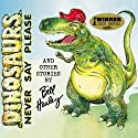 Dinosaurs Never Say Please and Other Stories  by Bill Harley Narrated by Bill Harley