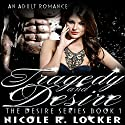 Tragedy and Desire: An Adult Romance Audiobook by Nicole R. Locker Narrated by Elizabeth Tebb