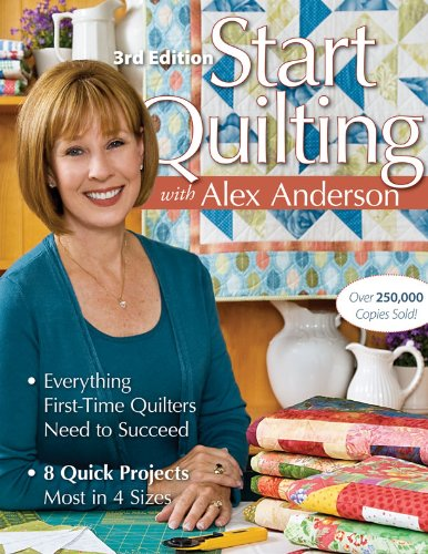 Start Quilting with Alex Anderson: Everything First-Time Quilters Need to Succeed; 8 Quick Projects, Most in 4 Sizes (Quick Quilter compare prices)