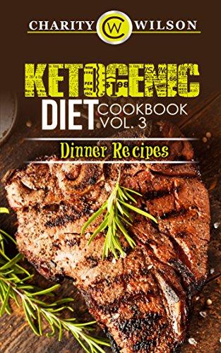 Free Kindle Book : KETOGENIC COOKBOOK: Ketogenic Diet: Cookbook Vol. 3 Dinner Recipes (Ketogenic Recipes) (Health Wealth & Happiness 70)